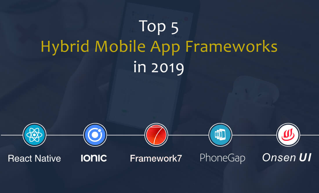 Top 5 hybrid Mobile App Frameworks in 2018 – Choose the best one for you