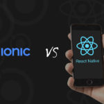Ionic Vs. React Native – Choose the Best for Hybrid app development