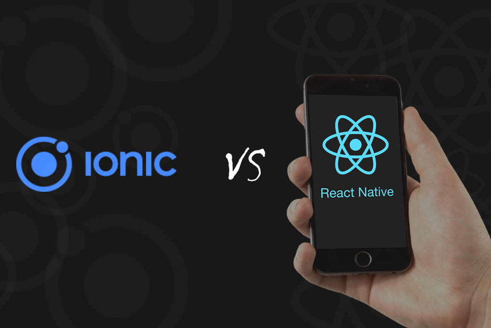 Ionic Vs  React Native - Choose the Best for Hybrid app development