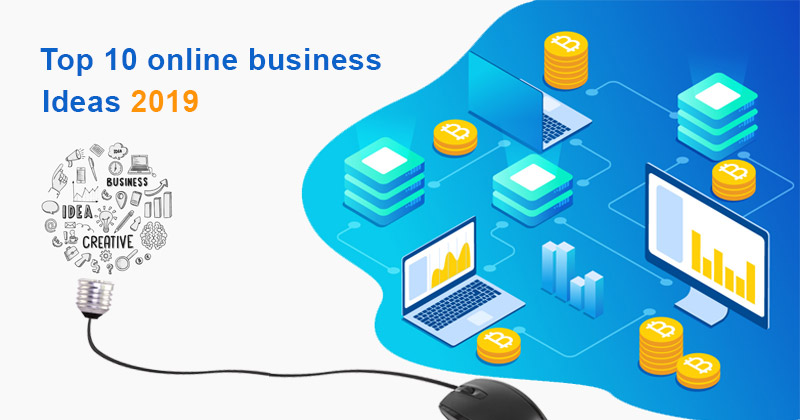 Top 10 online business ideas 2019